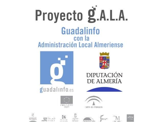 El Proyecto G.A.L.A. (Guadalinfo con la Administración Local Almeriense) surge para impulsar el desarrollo de la administr...