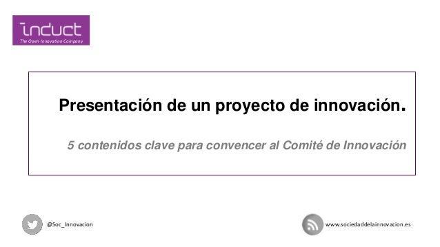 Presentación de un proyecto de innovación. 5 contenidos clave para convencer al Comité de Innovación  @Soc_Innovacion  www...