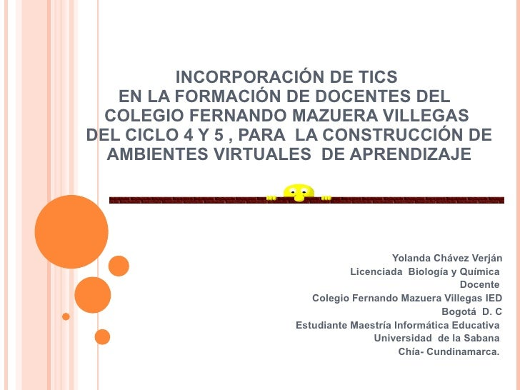 INCORPORACIÓN DE TICS  EN LA FORMACIÓN DE DOCENTES DEL  COLEGIO FERNANDO MAZUERA VILLEGAS  DEL CICLO 4 Y 5 , PARA  LA CONS...