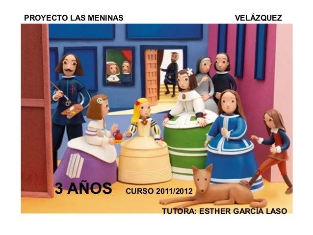 PROYECTO LAS MENINAS                          VELÁZQUEZ      3 AÑOS           CURSO 2011/2012                             ...