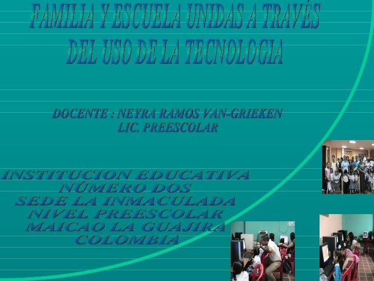 DOCENTE : NEYRA RAMOS VAN-GRIEKEN LIC. PREESCOLAR FAMILIA Y ESCUELA UNIDAS A TRAVÉS  DEL USO DE LA TECNOLOGIA INSTITUCION ...
