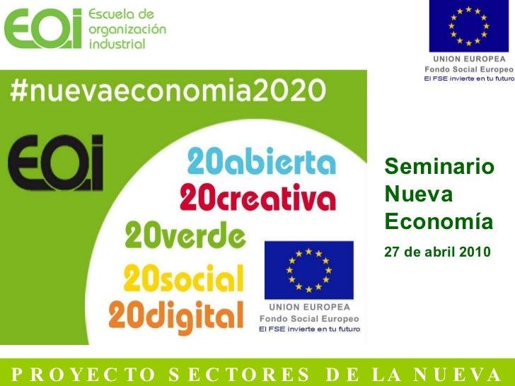 PROYECTO SECTORES DE LA NUEVA ECONOMÍA 20+20   Seminario Nueva Economía   27 de abril 2010