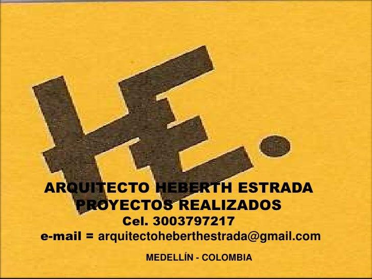 ARQUITECTO HEBERTH ESTRADA<br />PROYECTOS REALIZADOS<br />Cel. 3003797217<br /> e-mail = arquitectoheberthestrada@gmail.co...