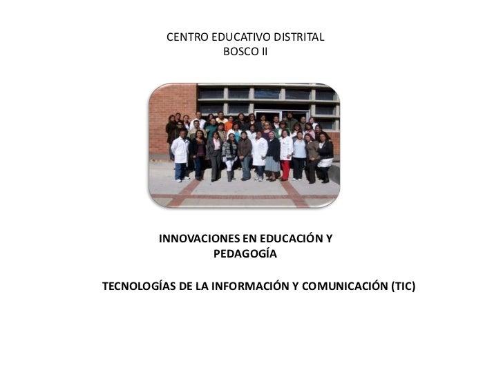 CENTRO EDUCATIVO DISTRITAL                   BOSCO II         INNOVACIONES EN EDUCACIÓN Y                 PEDAGOGÍATECNOLO...