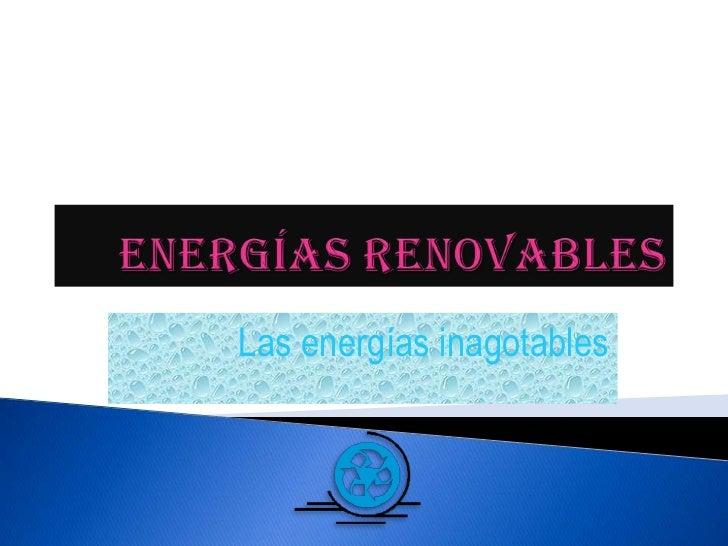 Energías RENOVABLES<br />Las energías inagotables<br />