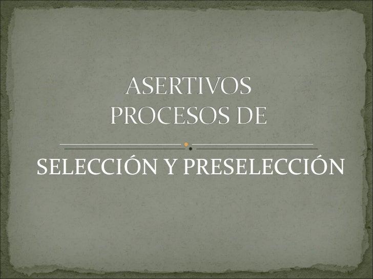 SELECCIÓN Y PRESELECCIÓN