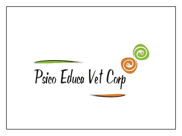 ¿Quiénes somos y qué ofrecemos?      Psico Educa Vet Corp., es una sociedad establecida con la finalidad de      ofrecer c...