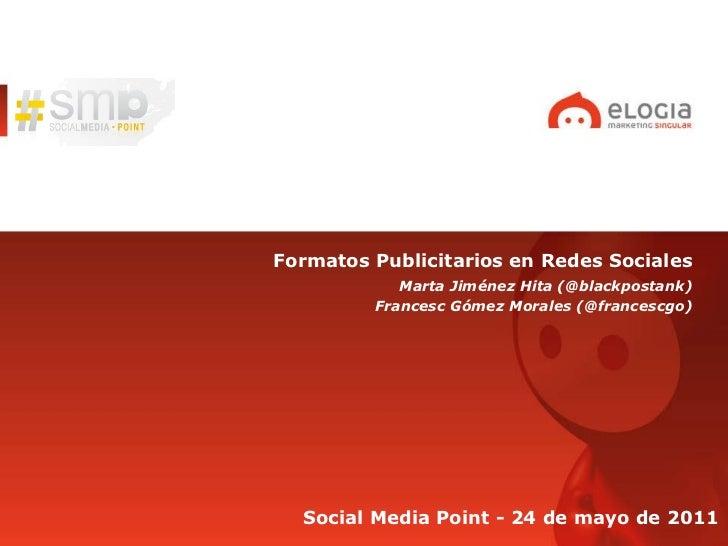 <ul><li>Formatos Publicitarios en Redes Sociales </li></ul>Marta Jiménez Hita (@blackpostank) Francesc Gómez Morales (@fra...
