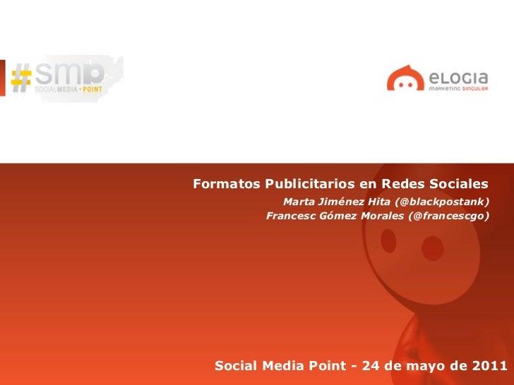 Formatos Publicitarios en Redes Sociales            Marta Jiménez Hita (@blackpostank)         Francesc Gómez Morales (@fr...