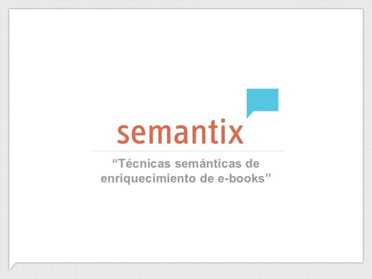 """Técnicas semánticas deenriquecimiento de e-books"""