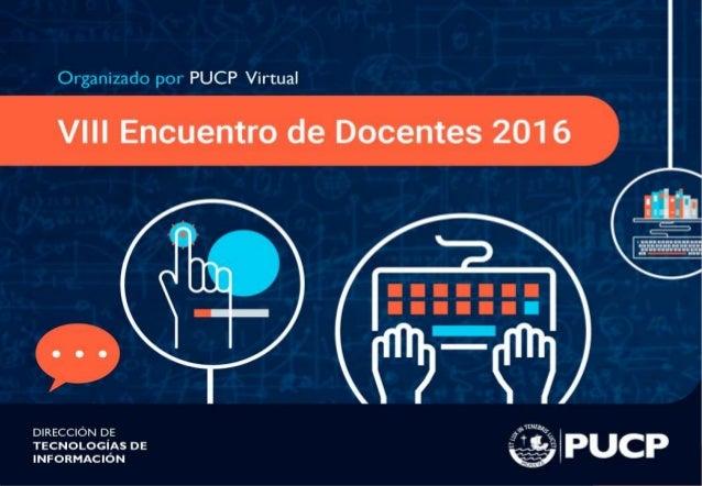 ©PontificiaUniversidadCatólicadelPerú VIII Encuentro de Docentes 2016
