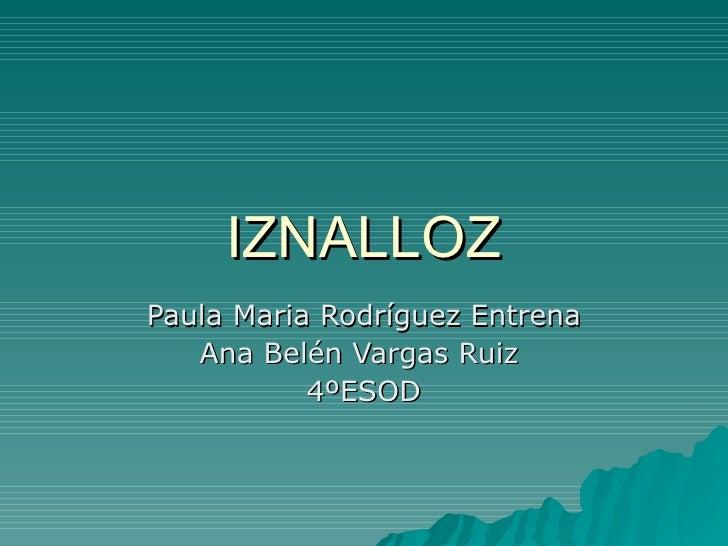 IZNALLOZ Paula Maria Rodríguez Entrena Ana Belén Vargas Ruiz  4ºESOD