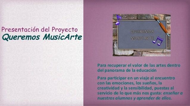 Presentación del ProyectoQueremos MusicArte                            Para recuperar el valor de las artes dentro        ...