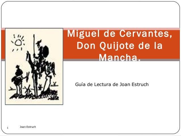 Miguel de Cer vantes, Don Quijote de la Mancha. Guía de Lectura de Joan Estruch  1  Joan Estruch