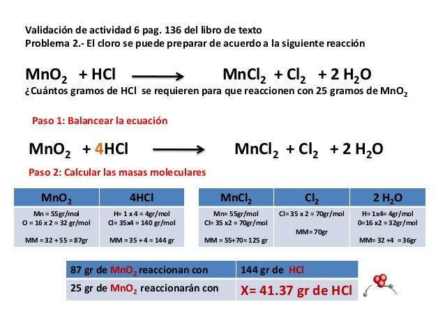Validación de actividad 6 pag. 136 del libro de texto Problema 2.- El cloro se puede preparar de acuerdo a la siguiente re...