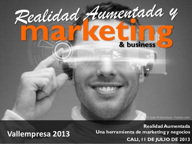 © Syda Productions - Fotolia.com marketing Realidad Aumentada Una herramienta de marketing y negocios CALI, 11 DE JULIO DE...