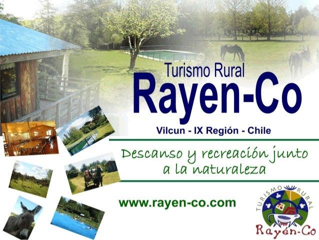 ◍ Rayen- Co • Complejo turístico campestre emplazado en la pre-cordillera de la Novena Región. • A 35 Kms. de Temuco, en l...