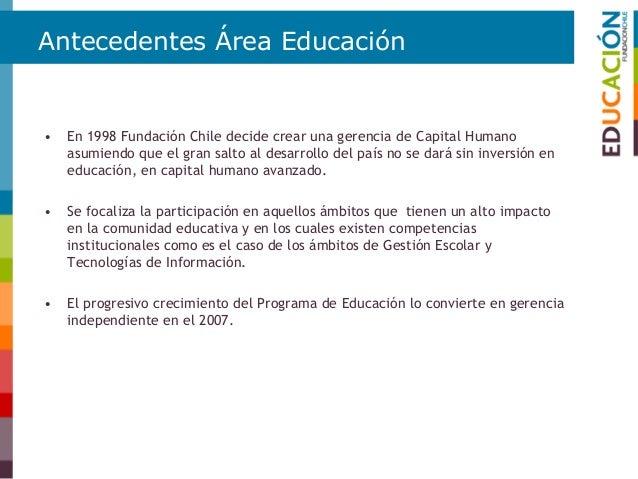 Nuestra Misión El Área Educación de Fundación Chile apuesta a generar innovaciones de alto impacto para mejorar la calidad...