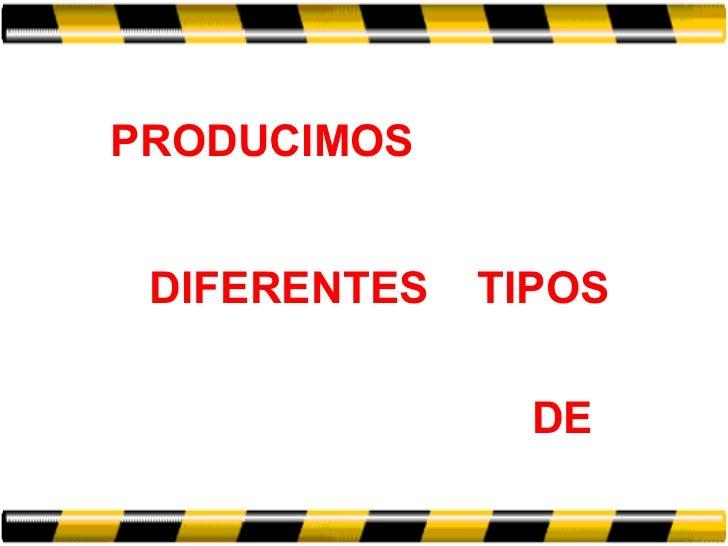 PRODUCIMOS DIFERENTES  TIPOS DE