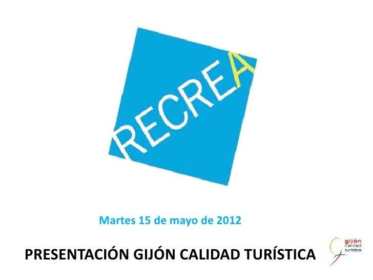 Martes 15 de mayo de 2012PRESENTACIÓN GIJÓN CALIDAD TURÍSTICA