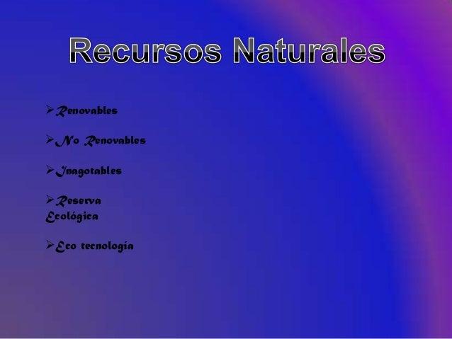 RenovablesNo RenovablesInagotablesReservaEcológicaEco tecnología