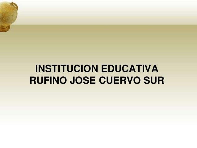 INSTITUCION EDUCATIVARUFINO JOSE CUERVO SUR