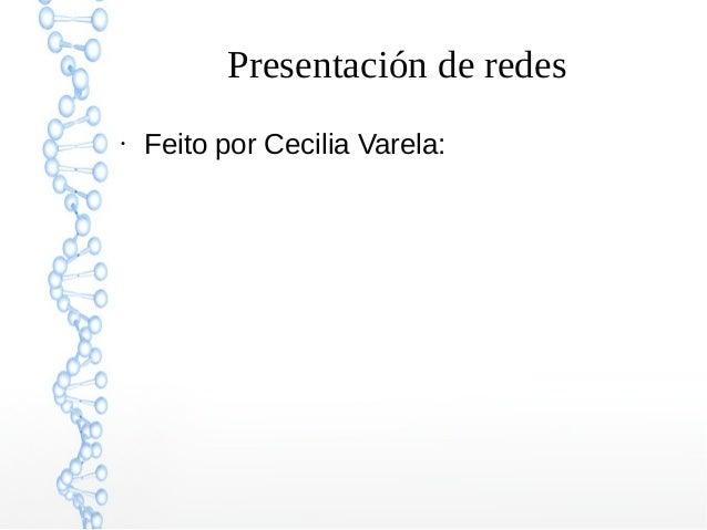 Presentación de redes ● Feito por Cecilia Varela: