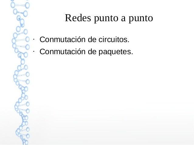 Redes punto a punto ● Conmutación de circuitos. ● Conmutación de paquetes.