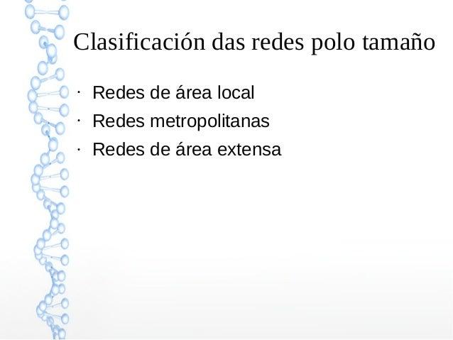 Clasificación das redes polo tamaño ● Redes de área local ● Redes metropolitanas ● Redes de área extensa