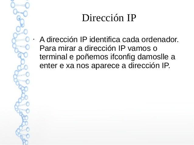 Dirección IP ● A dirección IP identifica cada ordenador. Para mirar a dirección IP vamos o terminal e poñemos ifconfig dam...