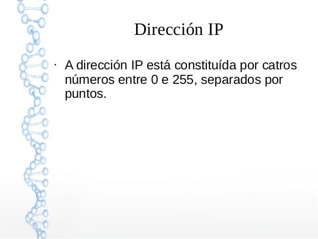 Dirección IP ● A dirección IP está constituída por catros números entre 0 e 255, separados por puntos.