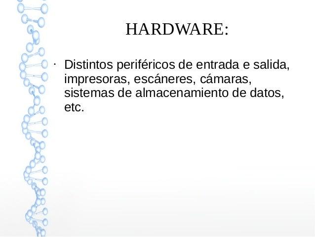 HARDWARE: ● Distintos periféricos de entrada e salida, impresoras, escáneres, cámaras, sistemas de almacenamiento de datos...