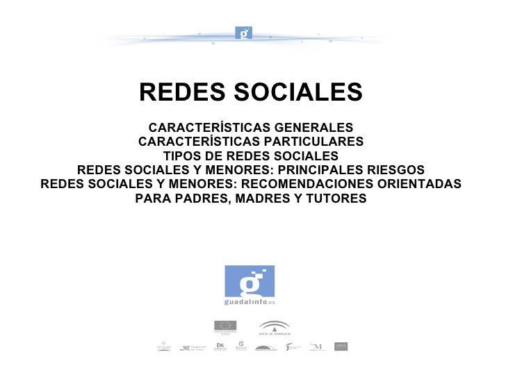 REDES SOCIALES CARACTERÍSTICAS GENERALES CARACTERÍSTICAS PARTICULARES TIPOS DE REDES SOCIALES REDES SOCIALES Y MENORES: PR...