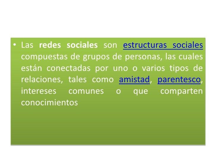 • Las redes sociales son estructuras sociales  compuestas de grupos de personas, las cuales  están conectadas por uno o va...