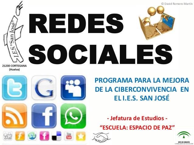 © David Romero Martín  REDES SOCIALES  PROGRAMA PARA LA MEJORA DE LA CIBERCONVIVENCIA EN EL I.E.S. SAN JOSÉ - Jefatura de ...