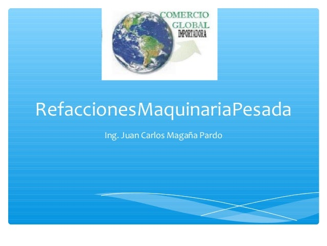 RefaccionesMaquinariaPesada  Ing. Juan Carlos Magaña Pardo