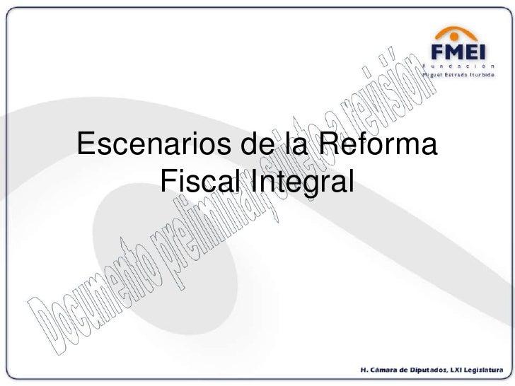Escenarios de la Reforma Fiscal Integral<br />