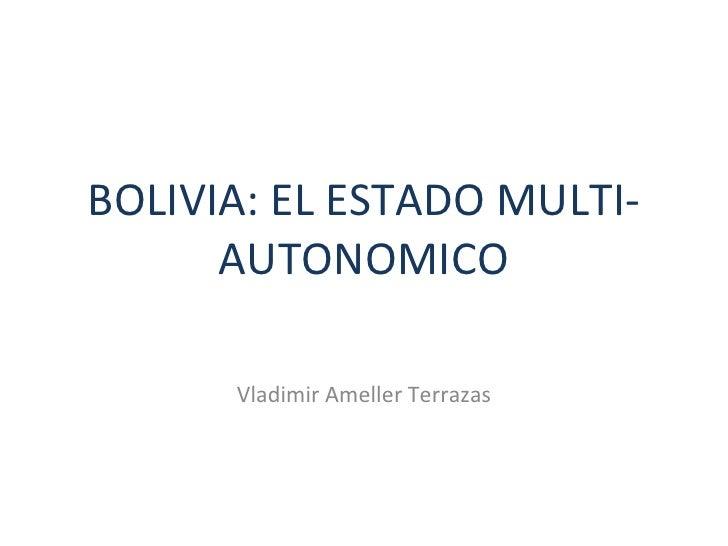 BOLIVIA: EL ESTADO MULTI-AUTONOMICO Vladimir Ameller Terrazas