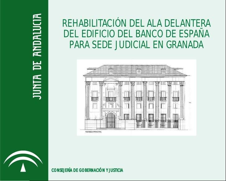 REHABILITACIÓN DEL ALA DELANTERA     DEL EDIFICIO DEL BANCO DE ESPAÑA      PARA SEDE JUDICIAL EN GRANADACONSEJERÍA DE GOBE...