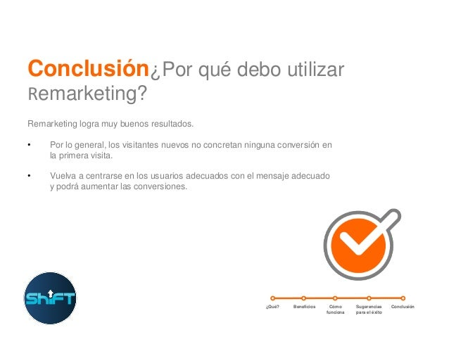 Conclusión¿Por qué debo utilizar Remarketing? Remarketing logra muy buenos resultados.  •  Por lo general, los visitantes ...