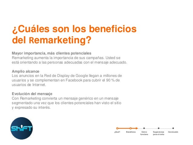 ¿Cuáles son los beneficios del Remarketing? Mayor importancia, más clientes potenciales Remarketing aumenta la importancia...