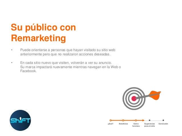 Su público con Remarketing •  Puede orientarse a personas que hayan visitado su sitio web anteriormente pero que no realiz...