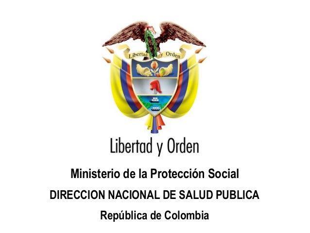 Ministerio de la Protección SocialDIRECCION NACIONAL DE SALUD PUBLICA         República de Colombia