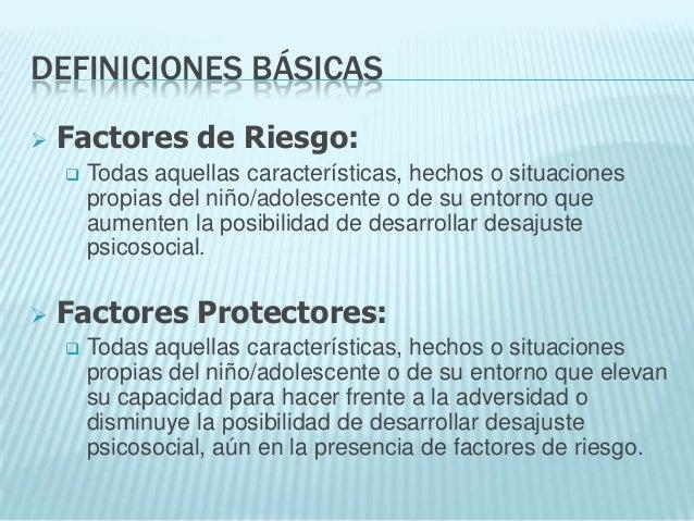 DEFINICIONES BÁSICAS   Factores de Riesgo:       Todas aquellas características, hechos o situaciones        propias del...