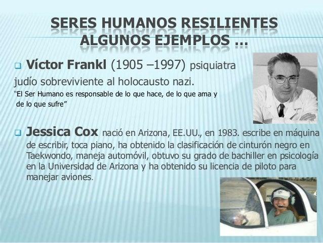 SERES HUMANOS RESILIENTES             ALGUNOS EJEMPLOS …   Víctor Frankl (1905 –1997) psiquiatrajudío sobreviviente al ho...