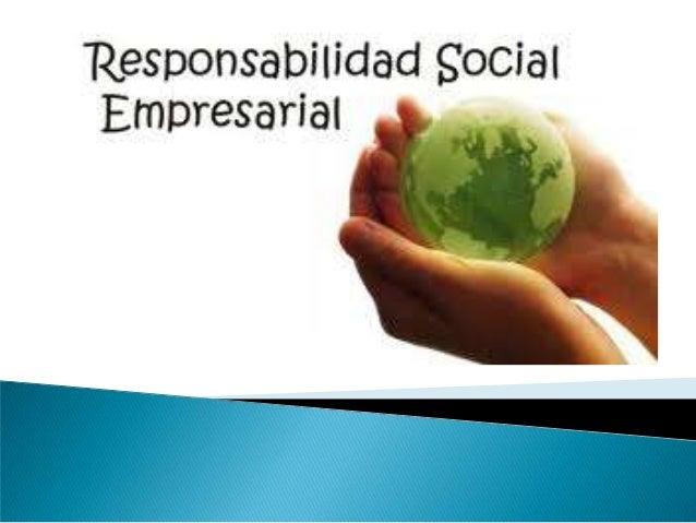 La Responsabilidad Social empresarial es un conjunto integral de políticas, prácticas y programas adoptadas por los direct...