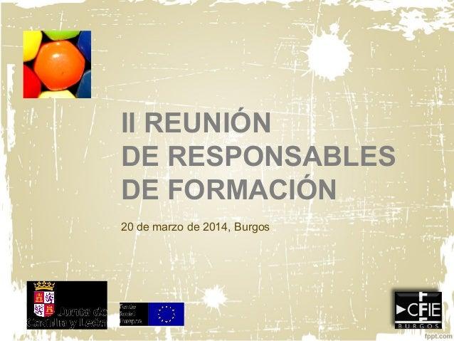 II REUNIÓN DE RESPONSABLES DE FORMACIÓN 20 de marzo de 2014, Burgos