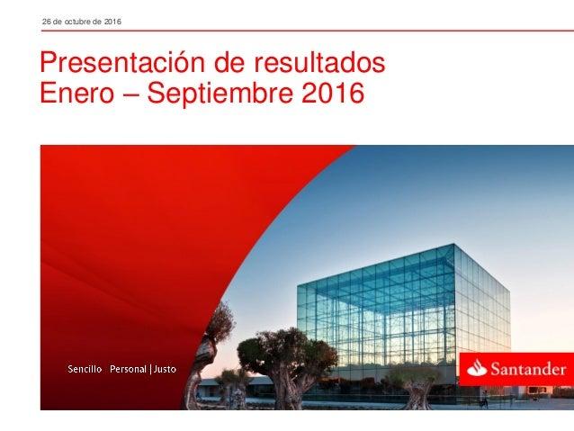 26 de octubre de 2016 Presentación de resultados Enero – Septiembre 2016