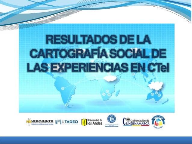 RESULTADOS DE LA  CARTOGRAFÍA SOCIAL DE  LAS EXPERIENCIAS EN CTeI