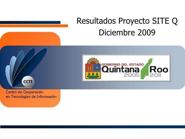 Resultados Proyecto SITE Q<br />Diciembre 2009<br />